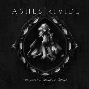 <i>Keep Telling Myself Its Alright</i> 2008 studio album by Ashes Divide