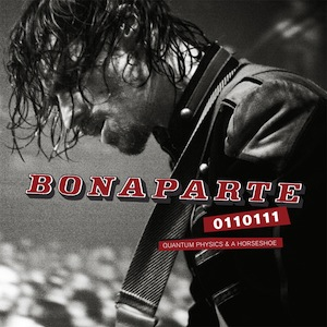 <i>0110111 – Quantum Physics & A Horseshoe</i> 2011 live album by Bonaparte