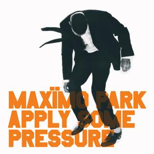 Apply Some Pressure 2005 single by Maxïmo Park