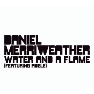 Water and a Flame original song composed by Daniel Merriweather and Eg White