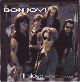 Ill Sleep When Im Dead (Bon Jovi song) 1993 single by Bon Jovi