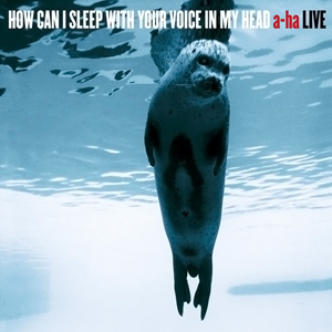 <i>How Can I Sleep with Your Voice in My Head</i> 2003 live album by A-ha