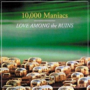 <i>Love Among the Ruins</i> (album) album by 10,000 Maniacs