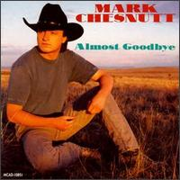 <i>Almost Goodbye</i> 1993 studio album by Mark Chesnutt