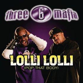 Lolli Lolli (Pop That Body) 2008 single by Project Pat and Three 6 Mafia