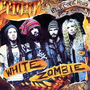 Electric Head, Pt. 2 (The Ecstasy) single by White Zombie