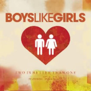 Two Is Better Than One 2009 single by Boys Like Girls featuring Taylor Swift