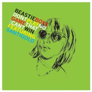 Dont Play No Game That I Cant Win single by Beastie Boys and Santigold