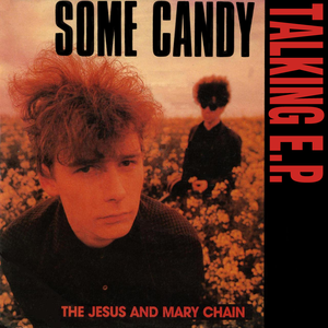 <i>Some Candy Talking</i> 1986 EP by The Jesus and Mary Chain