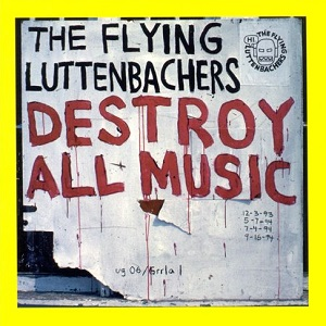<i>Destroy All Music</i> 1995 studio album by The Flying Luttenbachers