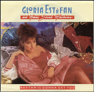 Rhythm Is Gonna Get You 1987 single by Gloria Estefan and Miami Sound Machine