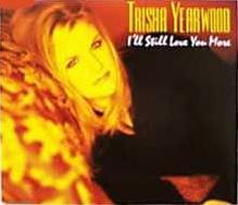 Ill Still Love You More 1999 single by Trisha Yearwood