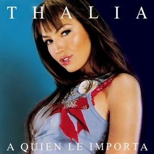 Resultado de imagem para A Quien Le Importa - Thalía