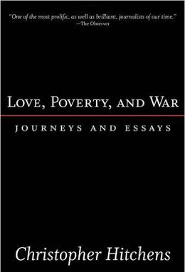 love poverty and war journeys and essays review Love, poverty, and war has 1,561 ratings and 70 reviews varmint said: there are moments when hitchens will assume the reader is familiar with some quip.