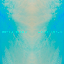 <i>Was I the Wave?</i> 2011 studio album by Miracle Fortress