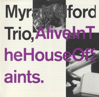 <i>Alive in the House of Saints</i> 1993 live album by Myra Melford Trio