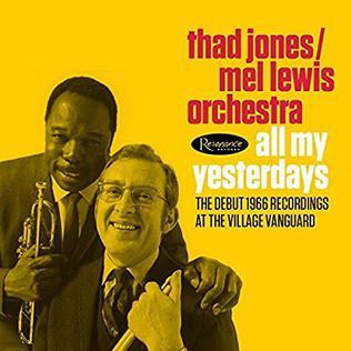 <i>All My Yesterdays</i> 2016 live album by Thad Jones/Mel Lewis Jazz Orchestra