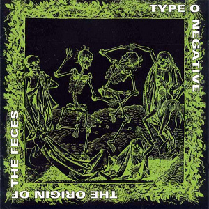 Great album covers Type_O_Negative_-_The_Origin_of_the_Feces