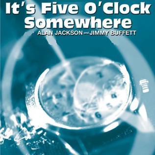 Its Five OClock Somewhere 2003 single by Alan Jackson and Jimmy Buffett