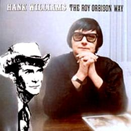 Hank Williams the Roy Orbison Way