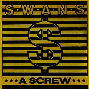 <i>A Screw</i> 1986 EP by Swans