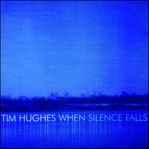 Tim Hughes - When Silence Falls