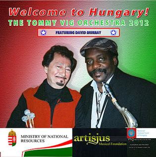 <i>Welcome to Hungary! The Tommy Vig Orchestra 2012 Featuring David Murray</i> 2011 studio album by Tommy Vig