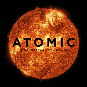 <i>Atomic</i> (Mogwai album) 2016 soundtrack album by Mogwai