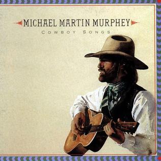 <i>Cowboy Songs</i> (Michael Martin Murphey album) 1990 studio album by Michael Martin Murphey