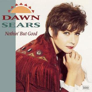 Dawn Sears Nothin39 but Good Wikipedia the free encyclopedia