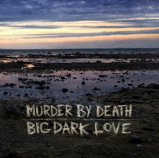[Изображение: Murder_By_Death_-_Big_Dark_Love.jpg]