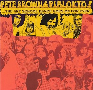 <i>Things May Come and Things May Go but the Art School Dance Goes on Forever</i> 1970 studio album by Pete Brown and Piblokto!