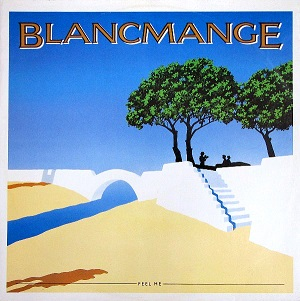 Feel Me (Blancmange song) here comes a lovesong, there goes a bannister