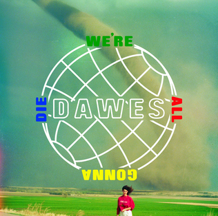 Image result for Dawes – We're All Gonna Die
