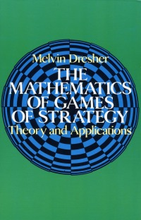 The Mathematics of Games of Strategy: Theory and Applications by Melvin Dresher Mgs-200.jpg