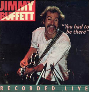 <i>You Had to Be There</i> 1978 live album by Jimmy Buffett