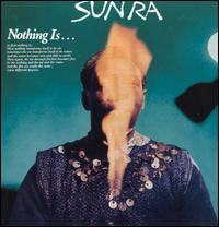 <i>Nothing Is</i> 1970 live album by Sun Ra