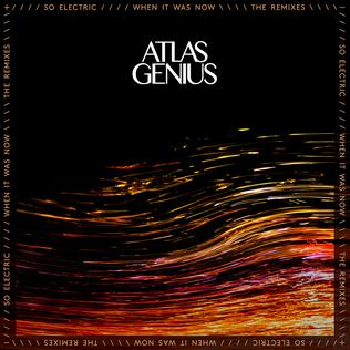 <i>So Electric: When It Was Now (The Remixes)</i> 2013 remix album by Atlas Genius