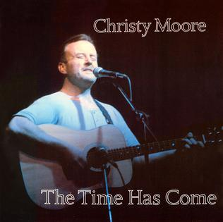 <i>The Time Has Come</i> (Christy Moore album) 1983 studio album by Christy Moore
