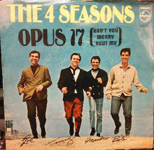 Opus 17 (Dont You Worry bout Me) 1966 single by The Four Seasons