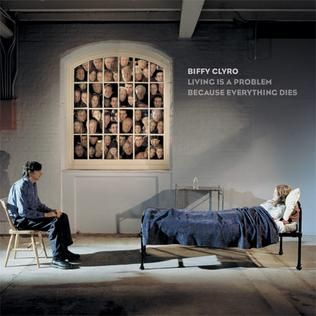 Living Is a Problem Because Everything Dies 2007 single by Biffy Clyro