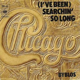(Ive Been) Searchin So Long 1974 song by Chicago