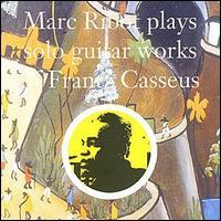 <i>Marc Ribot Plays Solo Guitar Works of Frantz Casseus</i> 1993 studio album by Marc Ribot