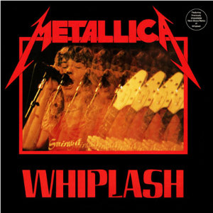 Whiplash (Metallica song) original song written and composed by Lars Ulrich, James Hetfield