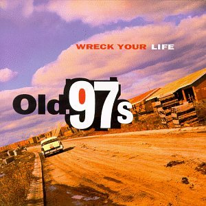 <i>Wreck Your Life</i> 1995 studio album by Old 97s