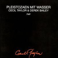 <i>Pleistozaen Mit Wasser</i> 1989 live album by Cecil Taylor & Derek Bailey
