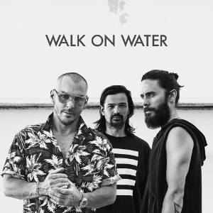 Walk on Water (Thirty Seconds to Mars song) 2017 single by Thirty Seconds to Mars