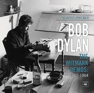 <i>The Bootleg Series Vol. 9: The Witmark Demos: 1962–1964</i> 2010 compilation album by Bob Dylan
