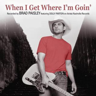 When I Get Where Im Going 2005 song performed by Brad Paisley