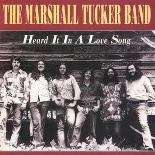 Heard It in a Love Song 1977 single by The Marshall Tucker Band